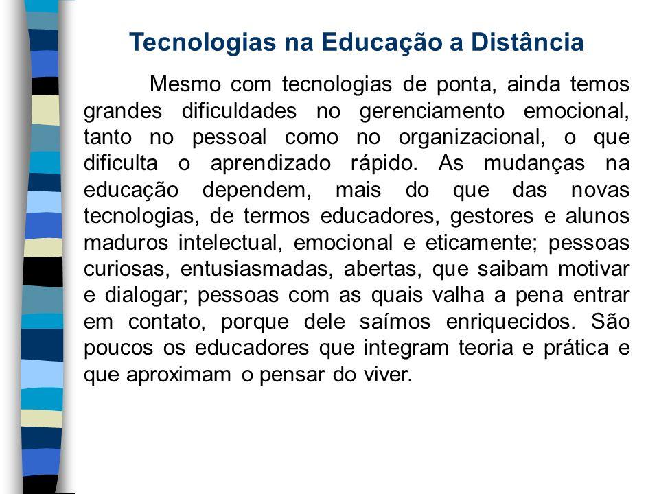 Tecnologias na Educação a Distância Mesmo com tecnologias de ponta, ainda temos grandes dificuldades no gerenciamento emocional, tanto no pessoal como