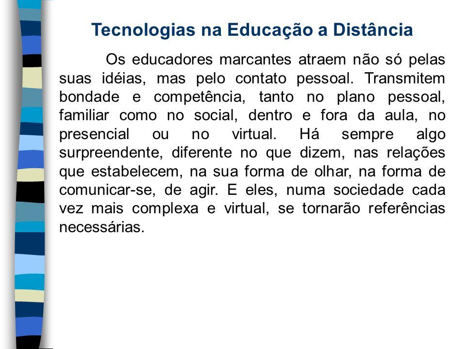 Tecnologias na Educação a Distância Os educadores marcantes atraem não só pelas suas idéias, mas pelo contato pessoal. Transmitem bondade e competênci