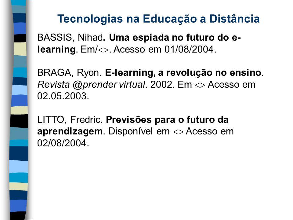 Tecnologias na Educação a Distância BASSIS, Nihad. Uma espiada no futuro do e- learning. Em/. Acesso em 01/08/2004. BRAGA, Ryon. E-learning, a revoluç