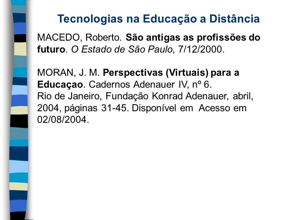 Tecnologias na Educação a Distância MACEDO, Roberto. São antigas as profissões do futuro. O Estado de São Paulo, 7/12/2000. MORAN, J. M. Perspectivas