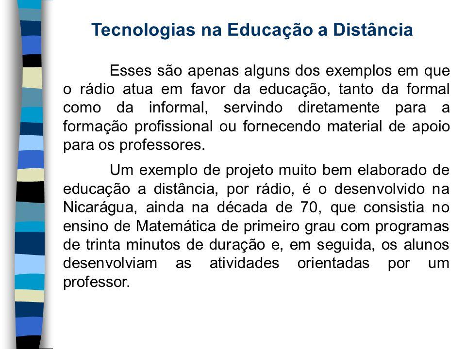 Tecnologias na Educação a Distância Esses são apenas alguns dos exemplos em que o rádio atua em favor da educação, tanto da formal como da informal, s