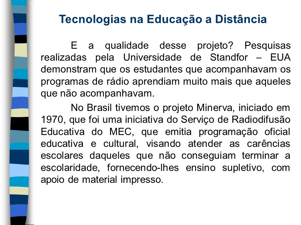 Tecnologias na Educação a Distância E a qualidade desse projeto? Pesquisas realizadas pela Universidade de Standfor – EUA demonstram que os estudantes