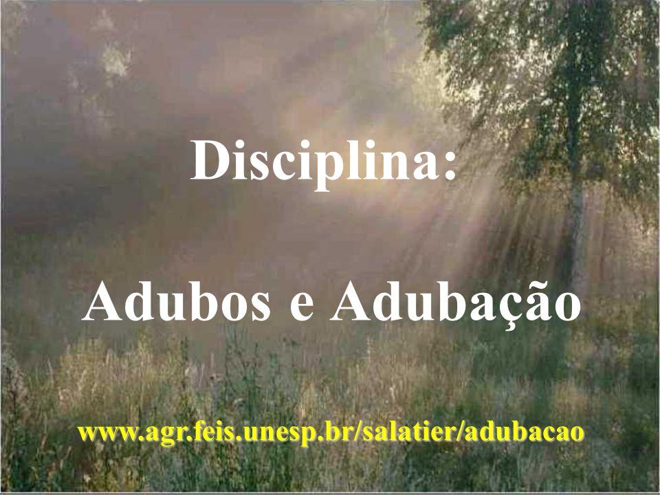 Disciplina: Adubos e Adubação www.agr.feis.unesp.br/salatier/adubacao