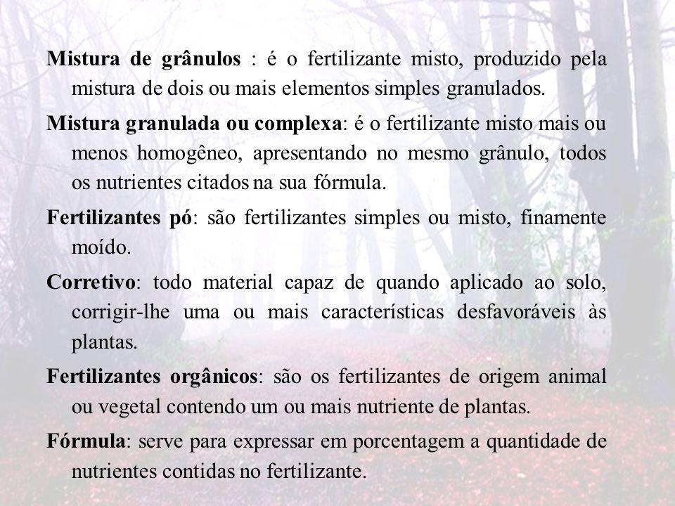 Mistura de grânulos : é o fertilizante misto, produzido pela mistura de dois ou mais elementos simples granulados. Mistura granulada ou complexa: é o