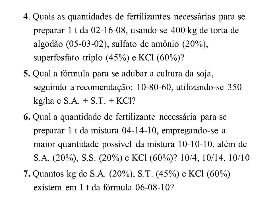 4. Quais as quantidades de fertilizantes necessárias para se preparar 1 t da 02-16-08, usando-se 400 kg de torta de algodão (05-03-02), sulfato de amô