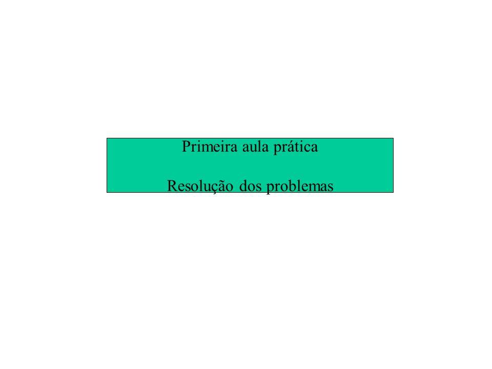 Primeira aula prática Resolução dos problemas
