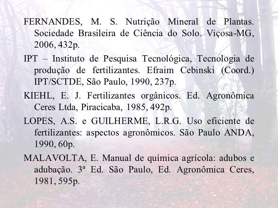 FERNANDES, M. S. Nutrição Mineral de Plantas. Sociedade Brasileira de Ciência do Solo. Viçosa-MG, 2006, 432p. IPT – Instituto de Pesquisa Tecnológica,