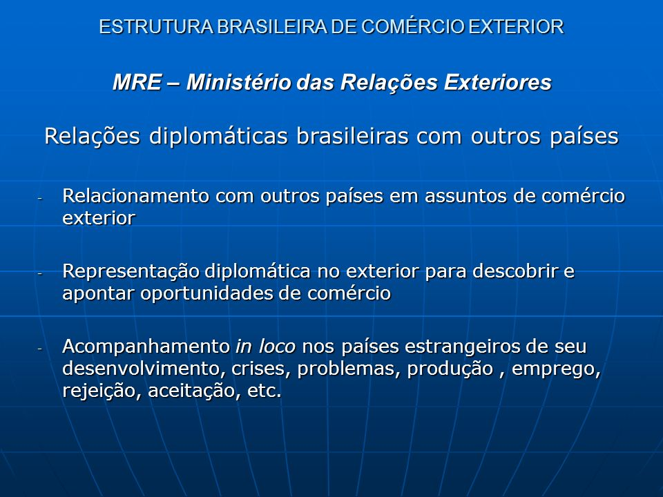 ESTRUTURA BRASILEIRA DE COMÉRCIO EXTERIOR Relações diplomáticas brasileiras com outros países - Relacionamento com outros países em assuntos de comérc