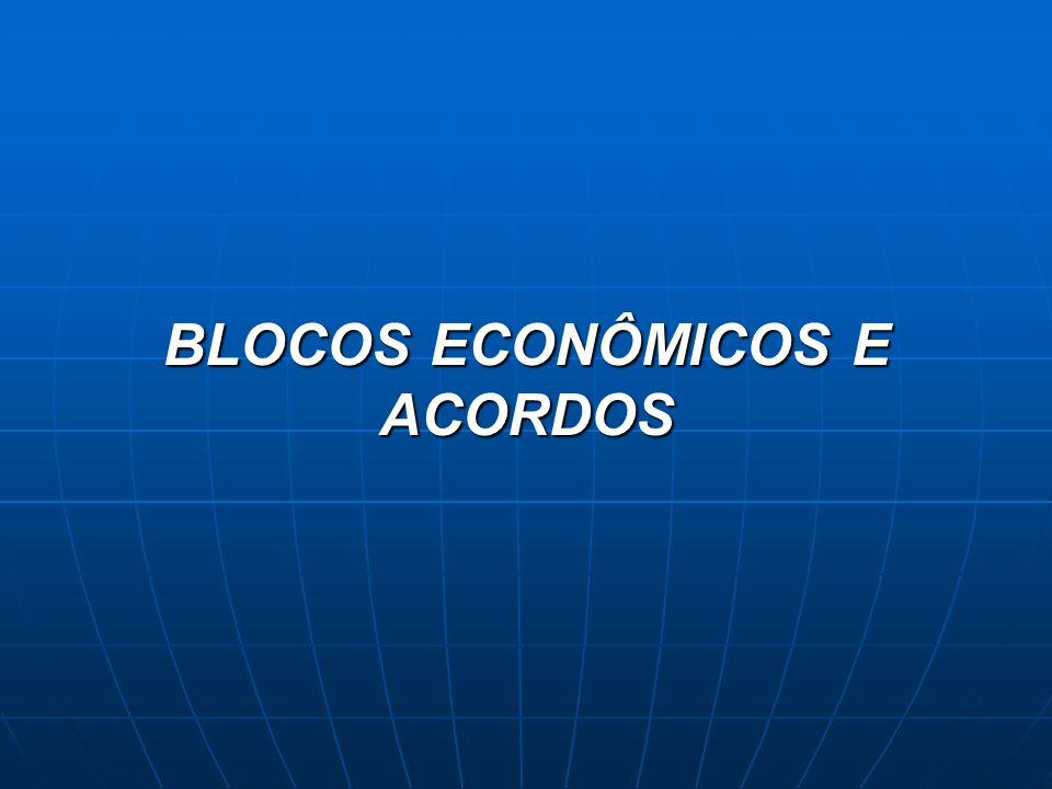 BLOCOS ECONÔMICOS E ACORDOS