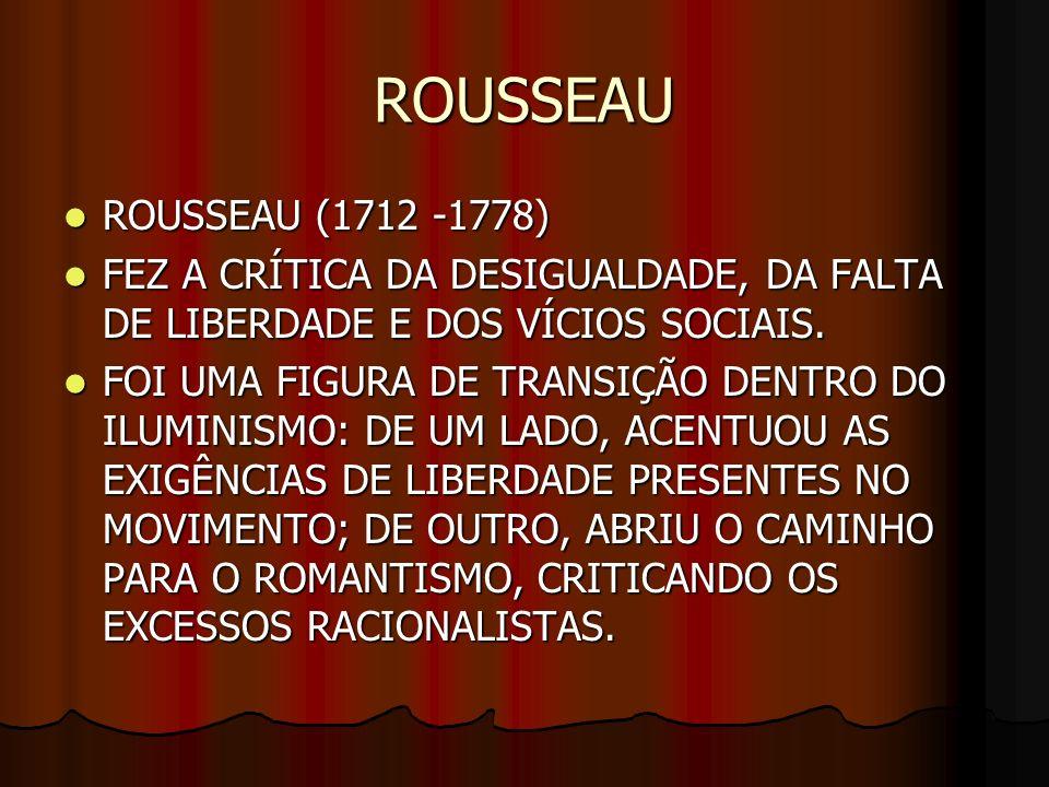 ROUSSEAU ROUSSEAU (1712 -1778) ROUSSEAU (1712 -1778) FEZ A CRÍTICA DA DESIGUALDADE, DA FALTA DE LIBERDADE E DOS VÍCIOS SOCIAIS. FEZ A CRÍTICA DA DESIG