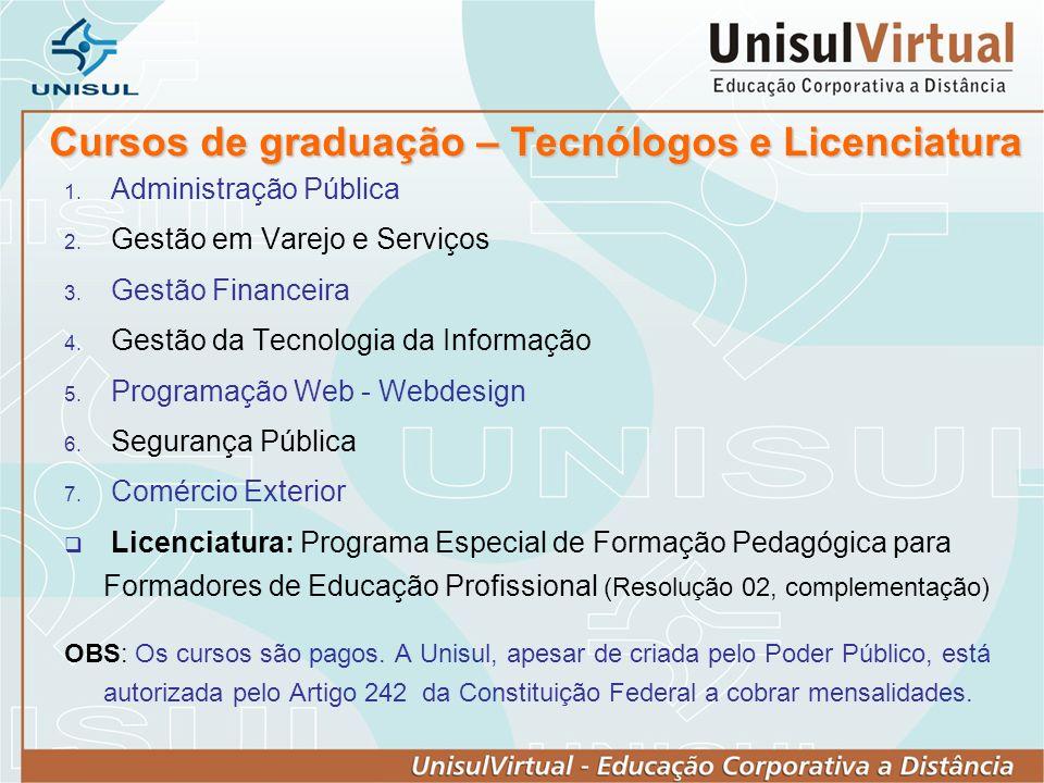 Cursos de graduação – Tecnólogos e Licenciatura Administração Pública Gestão em Varejo e Serviços Gestão Financeira Gestão da Tecnologia da Informação
