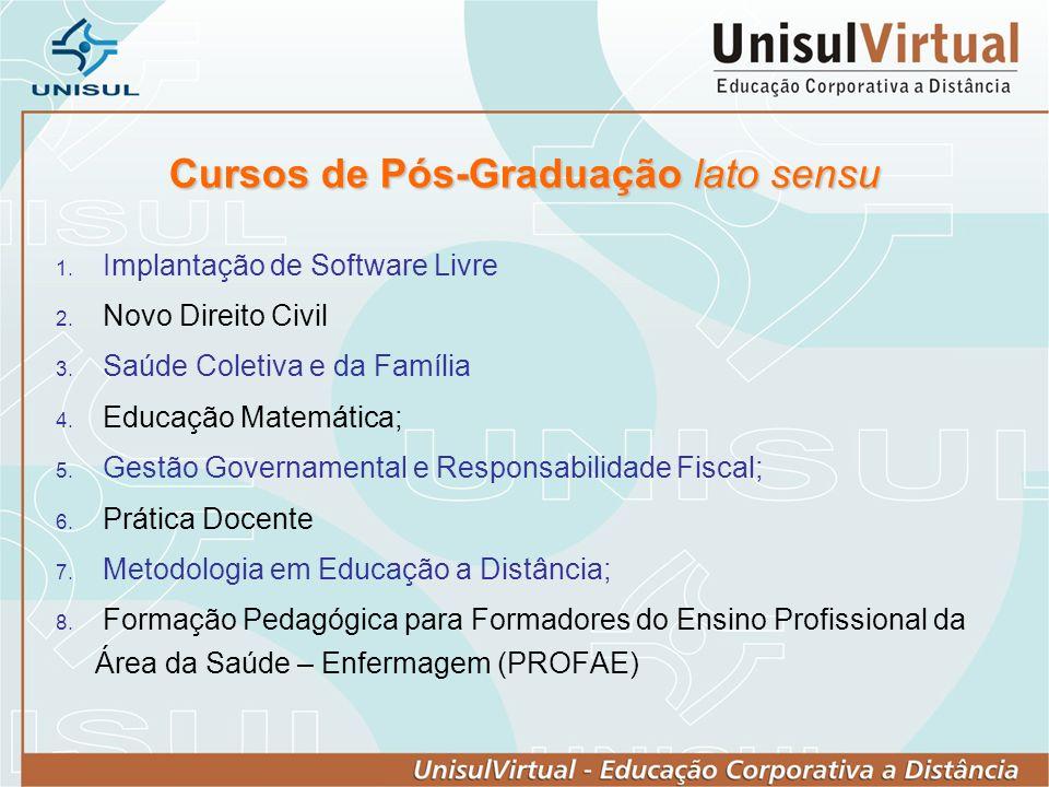 Cursos de Pós-Graduação lato sensu Implantação de Software Livre Novo Direito Civil Saúde Coletiva e da Família Educação Matemática; Gestão Governamen