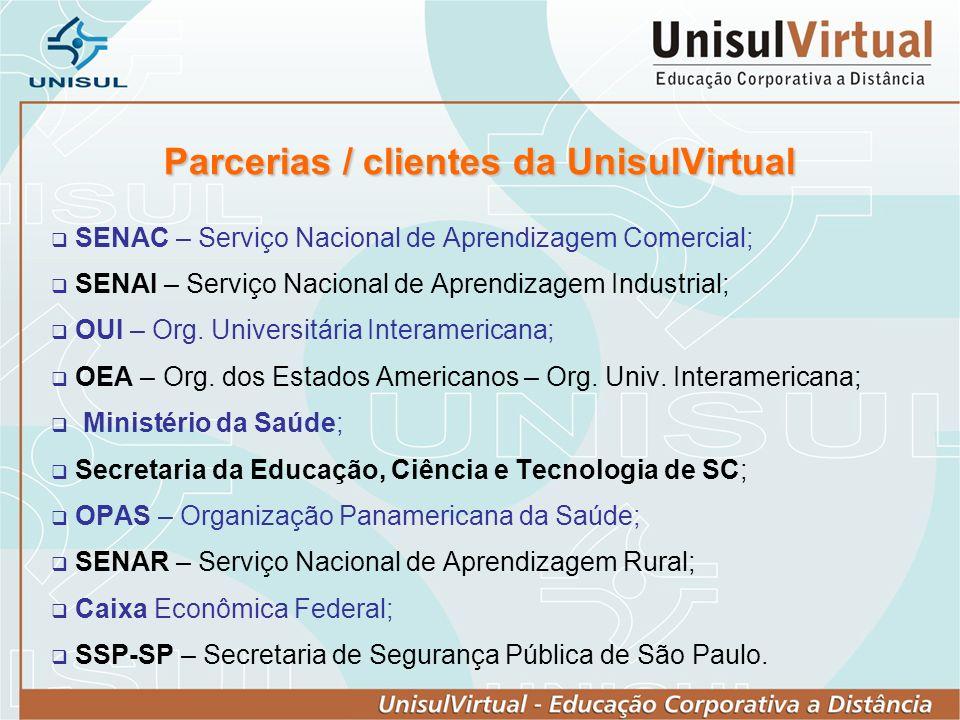 Parcerias / clientes da UnisulVirtual SENAC – Serviço Nacional de Aprendizagem Comercial; SENAI – Serviço Nacional de Aprendizagem Industrial; OUI – O