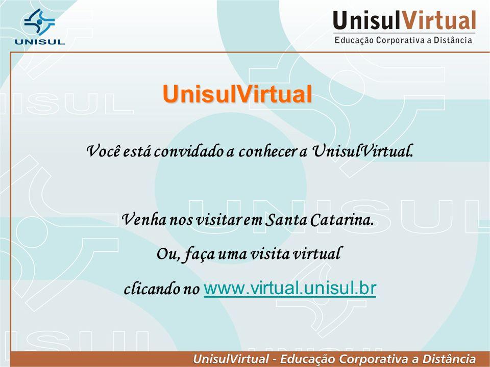 UnisulVirtual Você está convidado a conhecer a UnisulVirtual. Venha nos visitar em Santa Catarina. Ou, faça uma visita virtual clicando no www.virtual
