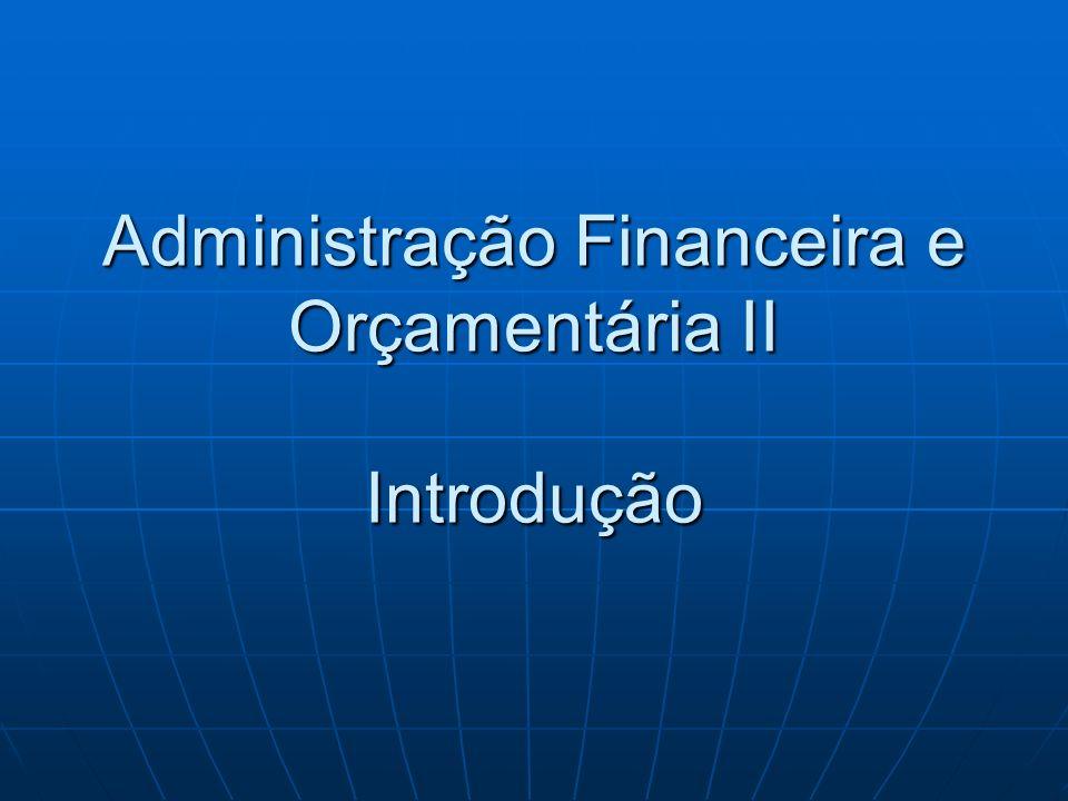 Administração Financeira e Orçamentária II Introdução