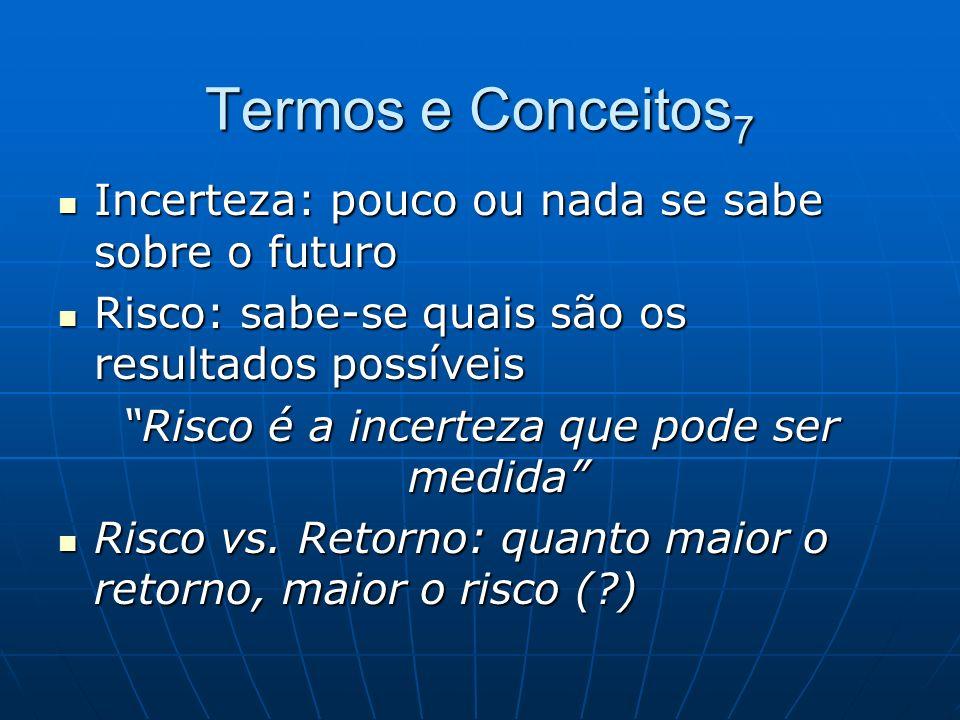 Termos e Conceitos 7 Incerteza: pouco ou nada se sabe sobre o futuro Incerteza: pouco ou nada se sabe sobre o futuro Risco: sabe-se quais são os resul