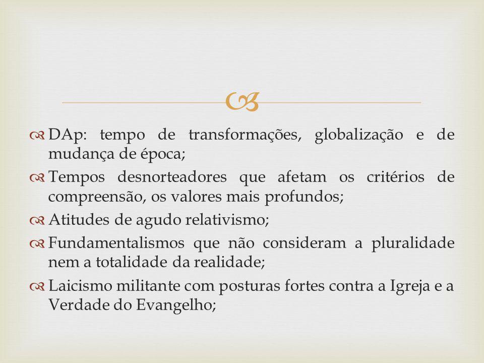 DAp: tempo de transformações, globalização e de mudança de época; Tempos desnorteadores que afetam os critérios de compreensão, os valores mais profun