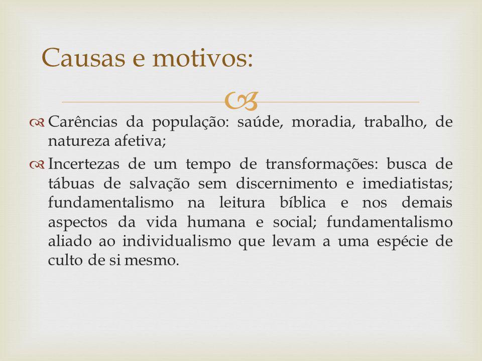 Carências da população: saúde, moradia, trabalho, de natureza afetiva; Incertezas de um tempo de transformações: busca de tábuas de salvação sem disce