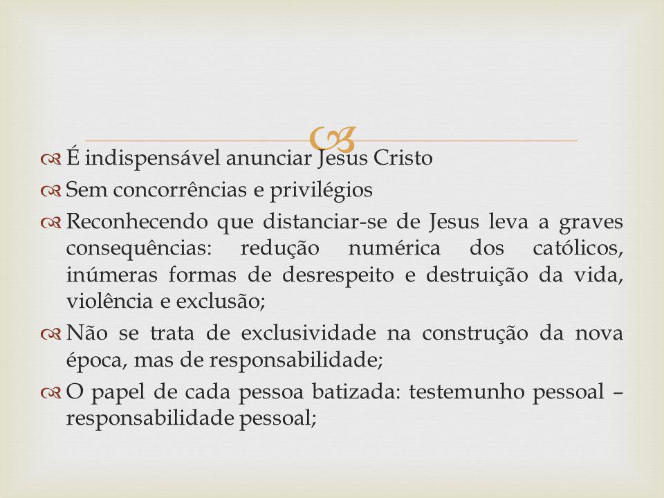É indispensável anunciar Jesus Cristo Sem concorrências e privilégios Reconhecendo que distanciar-se de Jesus leva a graves consequências: redução num
