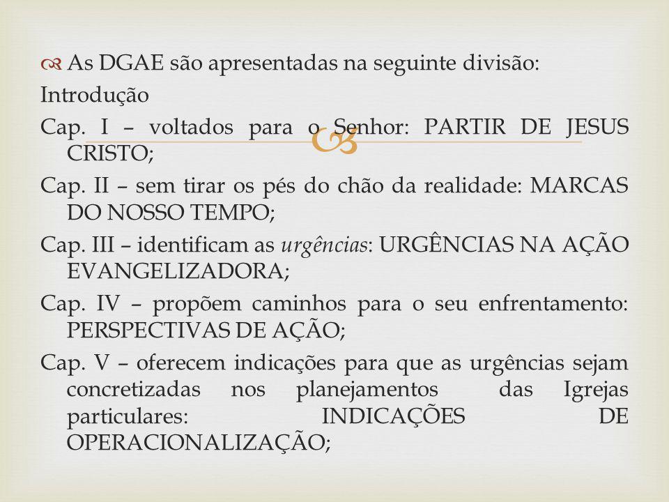 As DGAE são apresentadas na seguinte divisão: Introdução Cap. I – voltados para o Senhor: PARTIR DE JESUS CRISTO; Cap. II – sem tirar os pés do chão d