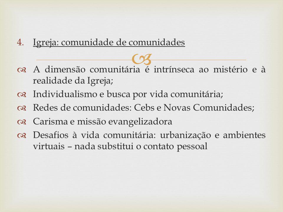 4.Igreja: comunidade de comunidades A dimensão comunitária é intrínseca ao mistério e à realidade da Igreja; Individualismo e busca por vida comunitár
