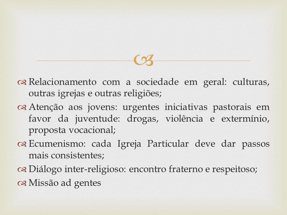 Relacionamento com a sociedade em geral: culturas, outras igrejas e outras religiões; Atenção aos jovens: urgentes iniciativas pastorais em favor da j