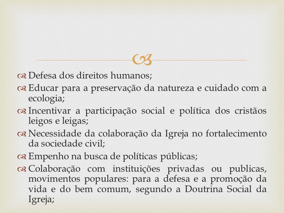 Defesa dos direitos humanos; Educar para a preservação da natureza e cuidado com a ecologia; Incentivar a participação social e política dos cristãos