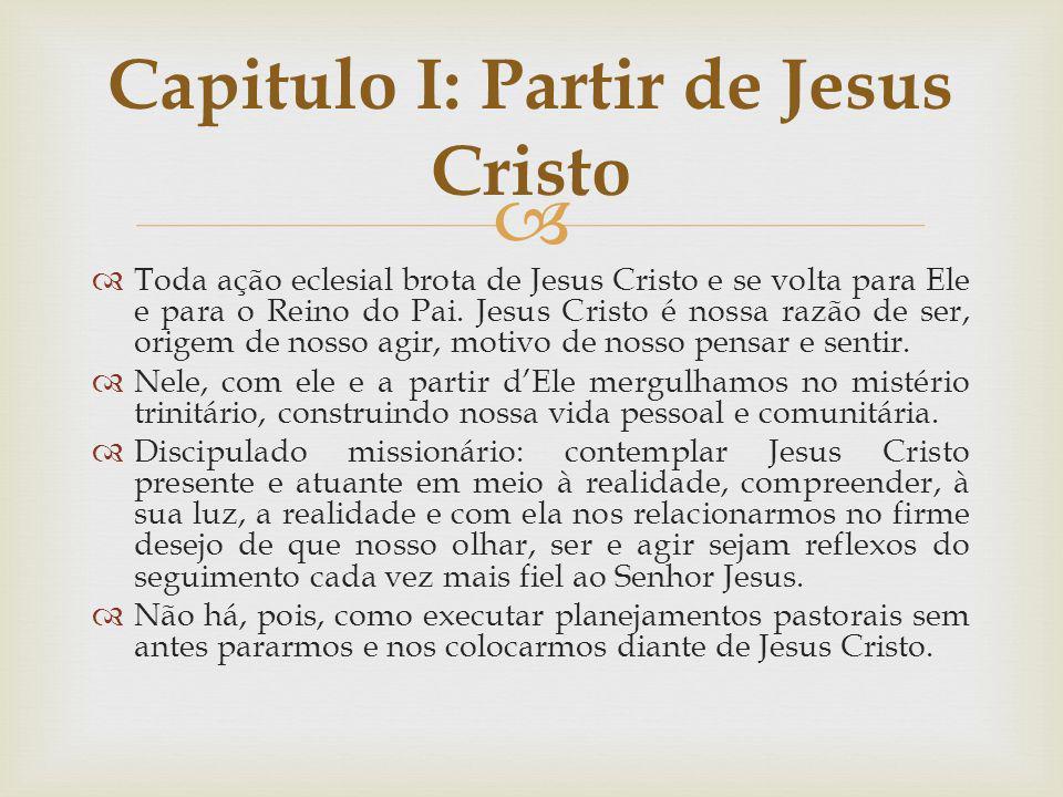 Toda ação eclesial brota de Jesus Cristo e se volta para Ele e para o Reino do Pai. Jesus Cristo é nossa razão de ser, origem de nosso agir, motivo de