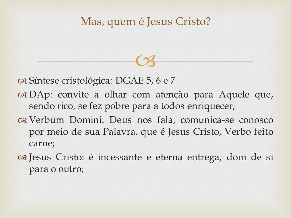 Síntese cristológica: DGAE 5, 6 e 7 DAp: convite a olhar com atenção para Aquele que, sendo rico, se fez pobre para a todos enriquecer; Verbum Domini: