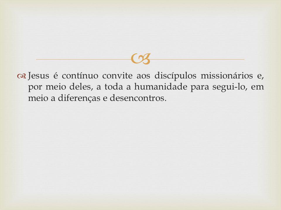 Jesus é contínuo convite aos discípulos missionários e, por meio deles, a toda a humanidade para segui-lo, em meio a diferenças e desencontros.