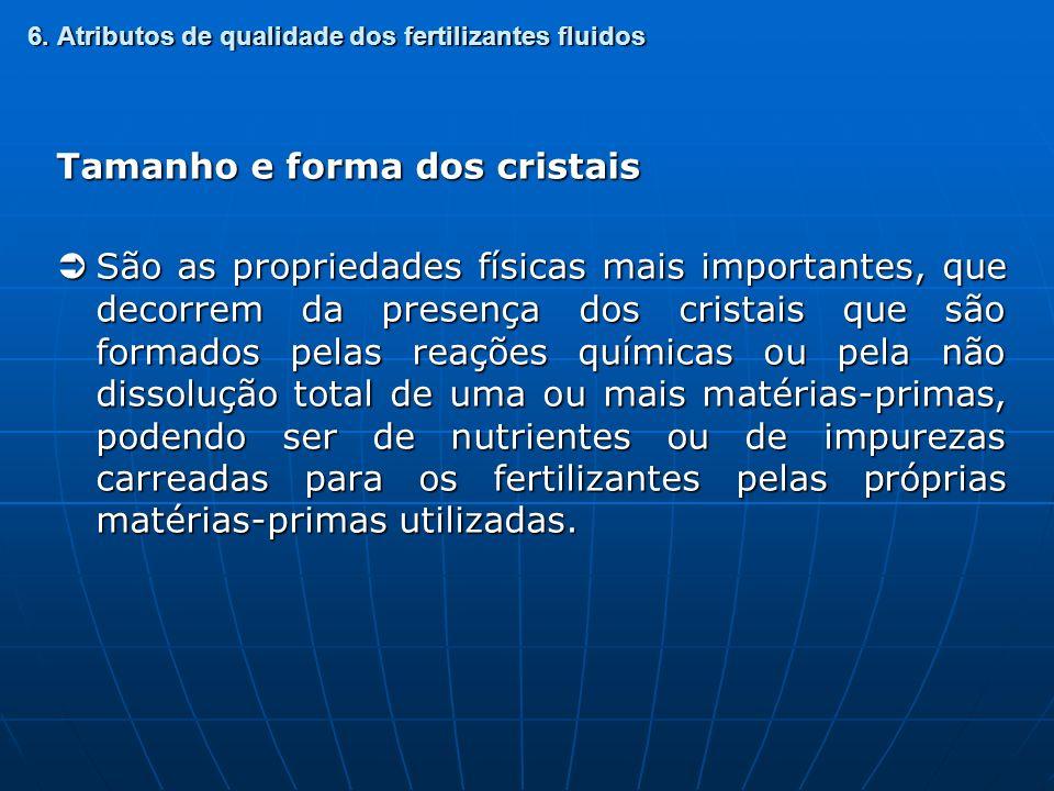 Tamanho e forma dos cristais São as propriedades físicas mais importantes, que decorrem da presença dos cristais que são formados pelas reações químic