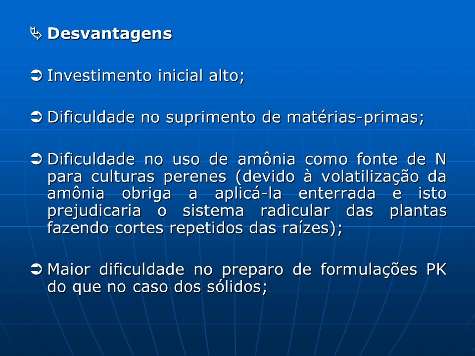 Desvantagens Desvantagens Investimento inicial alto; Investimento inicial alto; Dificuldade no suprimento de matérias-primas; Dificuldade no supriment