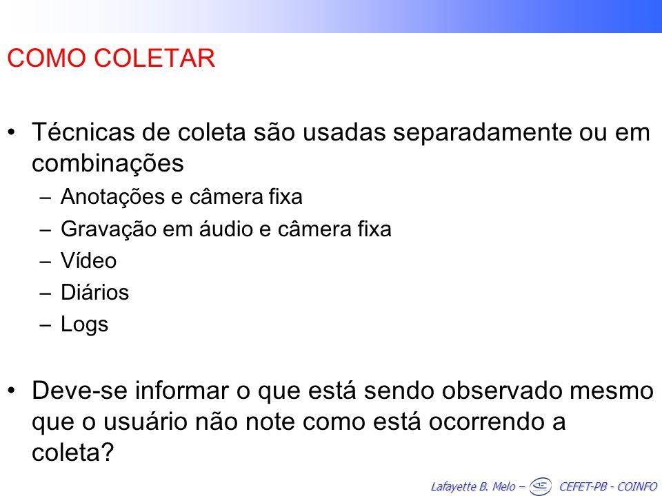 Lafayette B. Melo – CEFET-PB - COINFO COMO COLETAR Técnicas de coleta são usadas separadamente ou em combinações –Anotações e câmera fixa –Gravação em