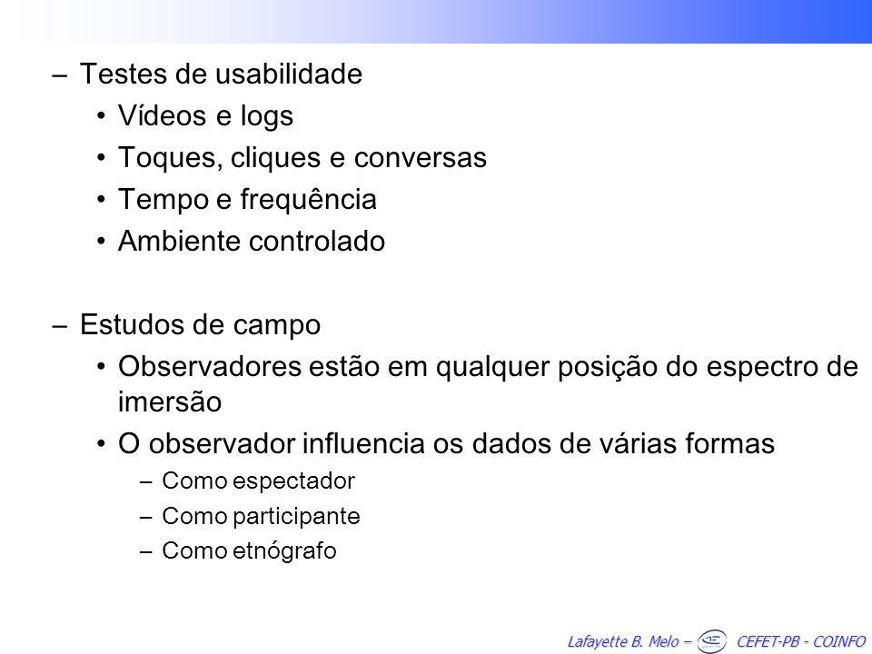 Lafayette B. Melo – CEFET-PB - COINFO –Testes de usabilidade Vídeos e logs Toques, cliques e conversas Tempo e frequência Ambiente controlado –Estudos