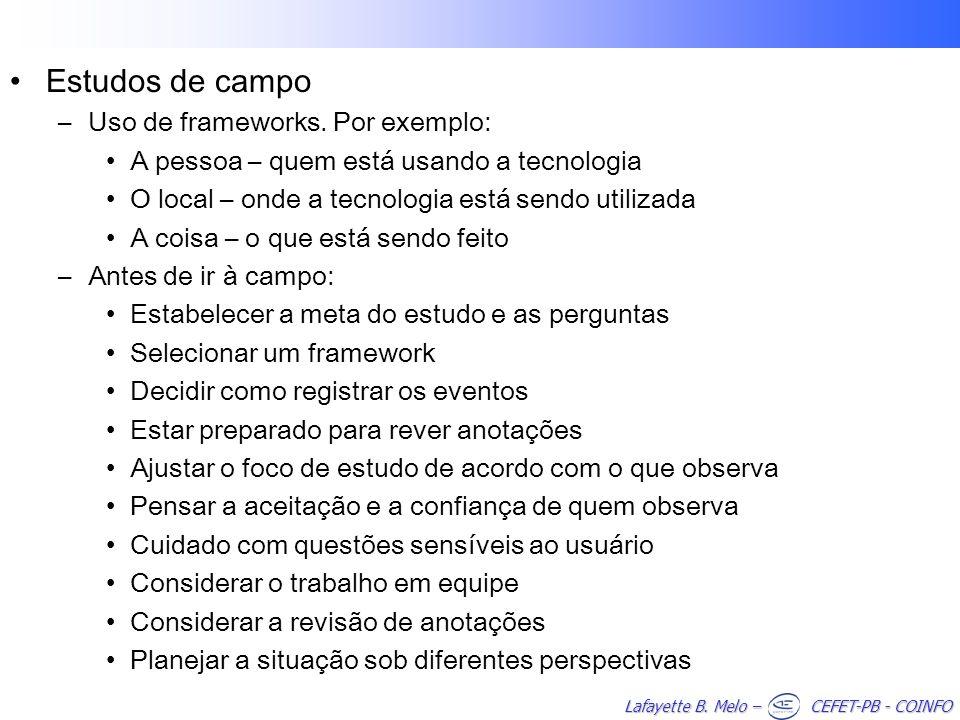 Lafayette B. Melo – CEFET-PB - COINFO Estudos de campo –Uso de frameworks. Por exemplo: A pessoa – quem está usando a tecnologia O local – onde a tecn