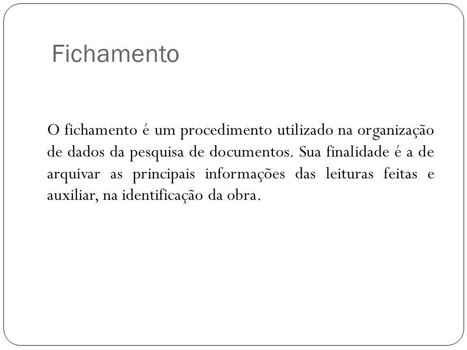 Fichamento O fichamento é um procedimento utilizado na organização de dados da pesquisa de documentos. Sua finalidade é a de arquivar as principais in