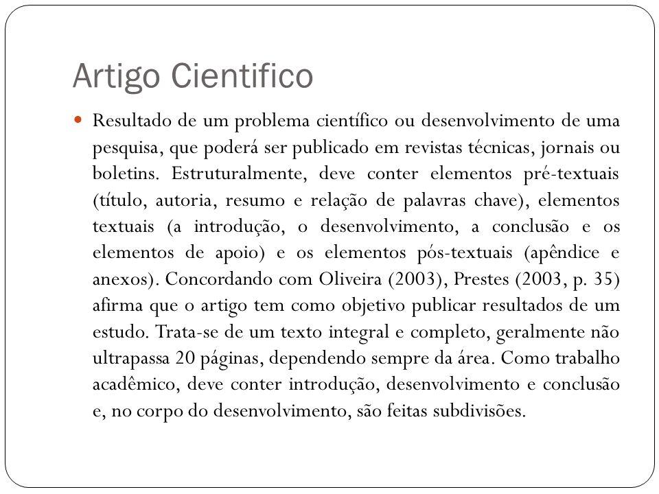 Artigo Cientifico Resultado de um problema científico ou desenvolvimento de uma pesquisa, que poderá ser publicado em revistas técnicas, jornais ou bo