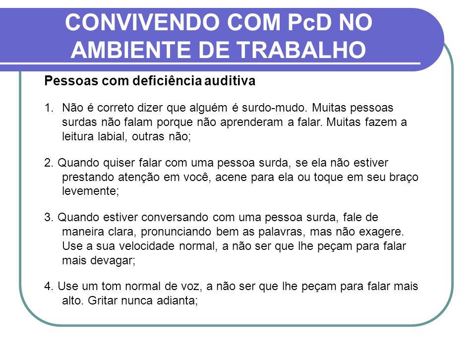 CONVIVENDO COM PcD NO AMBIENTE DE TRABALHO Pessoas com deficiência auditiva 1.Não é correto dizer que alguém é surdo-mudo. Muitas pessoas surdas não f