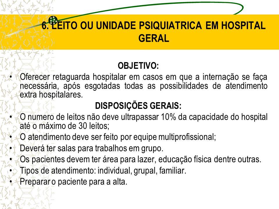 6. LEITO OU UNIDADE PSIQUIATRICA EM HOSPITAL GERAL OBJETIVO: Oferecer retaguarda hospitalar em casos em que a internação se faça necessária, após esgo