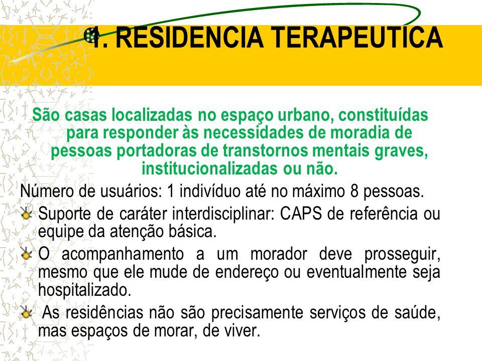 1. RESIDENCIA TERAPEUTICA São casas localizadas no espaço urbano, constituídas para responder às necessidades de moradia de pessoas portadoras de tran