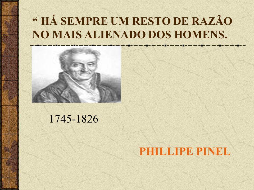 HÁ SEMPRE UM RESTO DE RAZÃO NO MAIS ALIENADO DOS HOMENS. 1745-1826 PHILLIPE PINEL