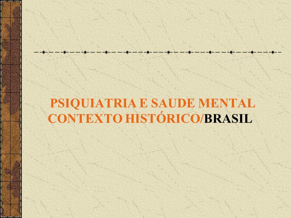 PSIQUIATRIA E SAUDE MENTAL CONTEXTO HISTÓRICO/BRASIL