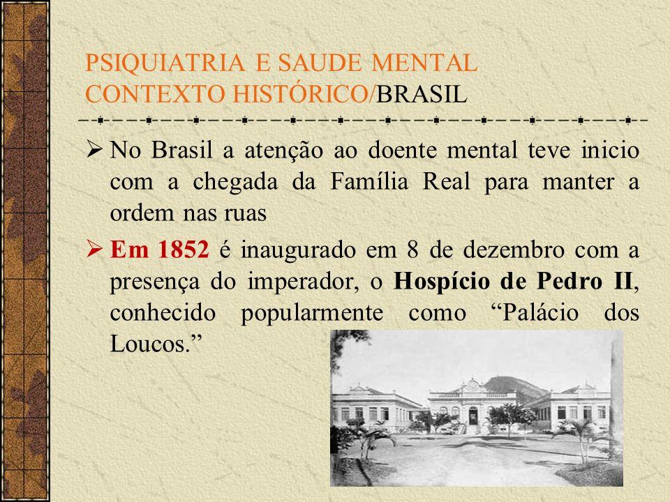 No Brasil a atenção ao doente mental teve inicio com a chegada da Família Real para manter a ordem nas ruas Em 1852 é inaugurado em 8 de dezembro com