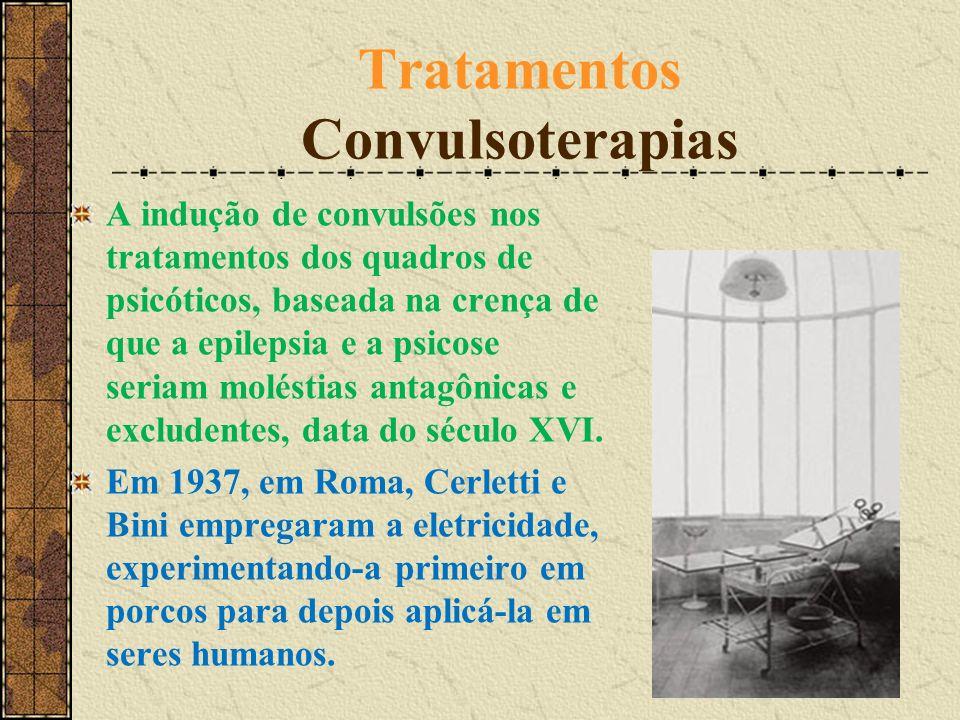 Tratamentos Convulsoterapias A indução de convulsões nos tratamentos dos quadros de psicóticos, baseada na crença de que a epilepsia e a psicose seria