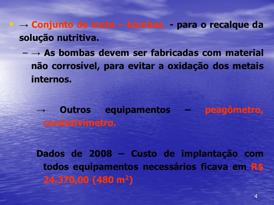 4 Conjunto de moto – bombas - para o recalque da solução nutritiva. – – As bombas devem ser fabricadas com material não corrosível, para evitar a oxid