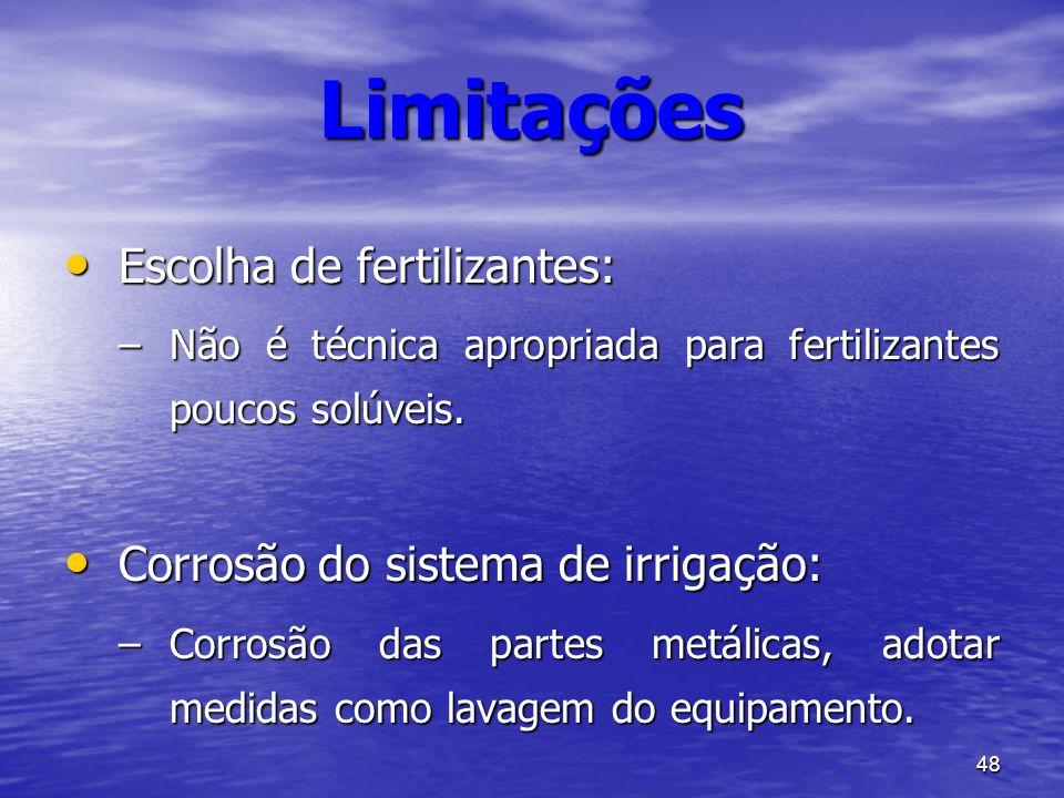 48 Limitações Escolha de fertilizantes: Escolha de fertilizantes: –Não é técnica apropriada para fertilizantes poucos solúveis. Corrosão do sistema de