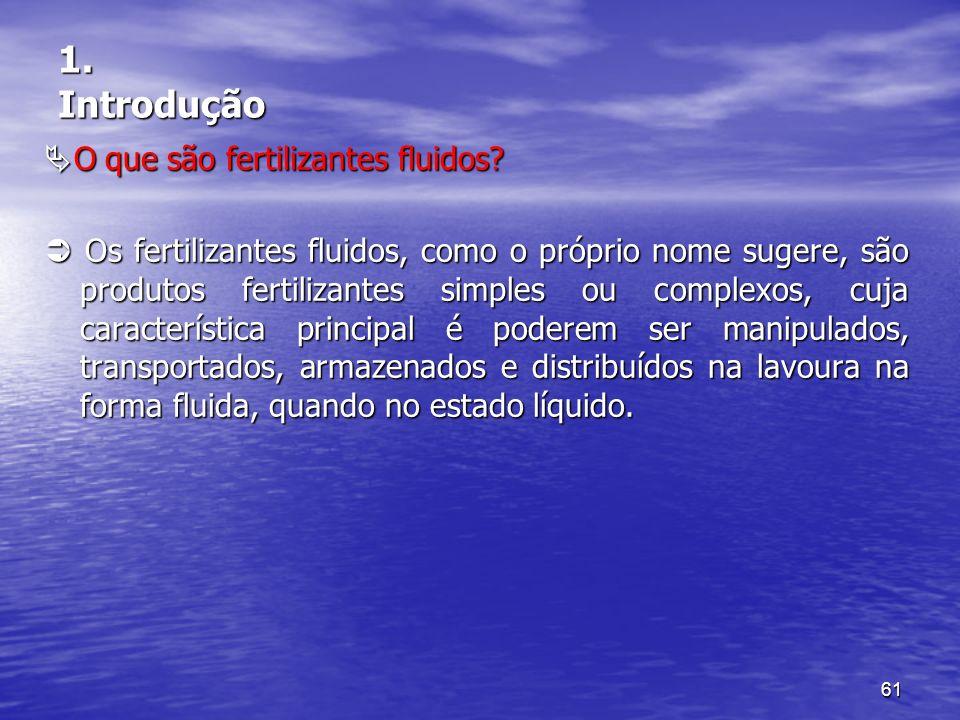 61 1. Introdução O que são fertilizantes fluidos? O que são fertilizantes fluidos? Os fertilizantes fluidos, como o próprio nome sugere, são produtos