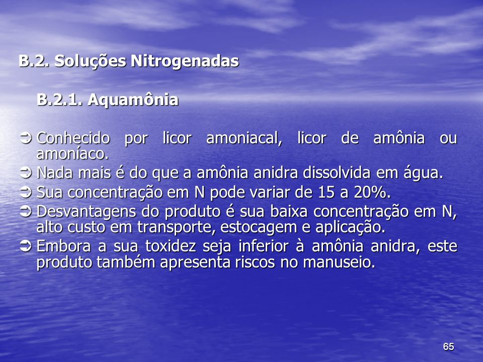 65 B.2. Soluções Nitrogenadas B.2.1. Aquamônia Conhecido por licor amoniacal, licor de amônia ou amoníaco. Conhecido por licor amoniacal, licor de amô
