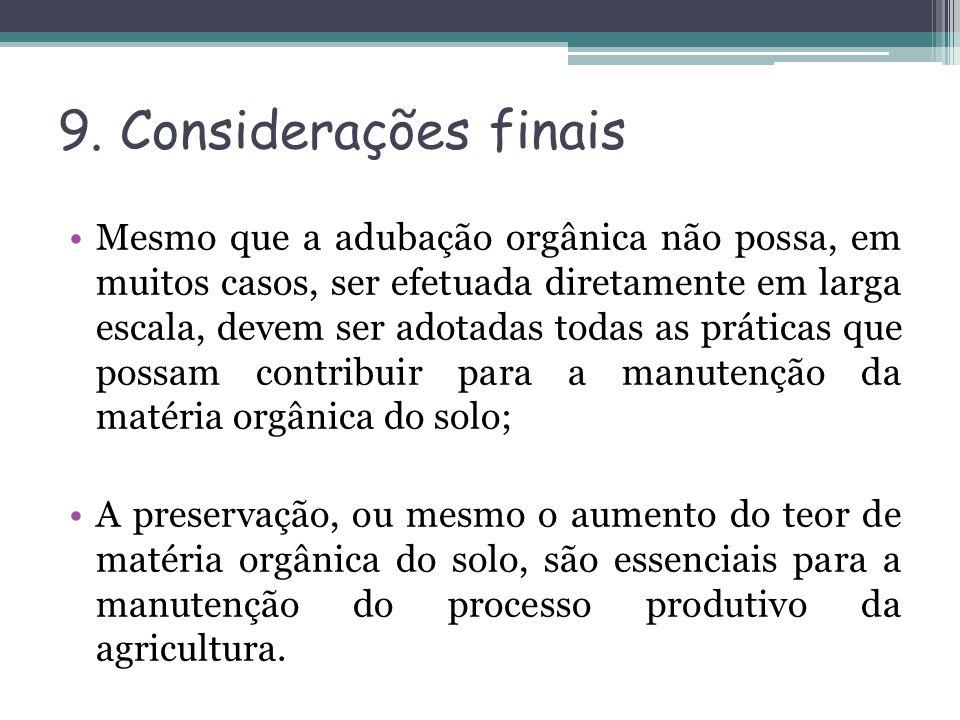 9. Considerações finais Mesmo que a adubação orgânica não possa, em muitos casos, ser efetuada diretamente em larga escala, devem ser adotadas todas a