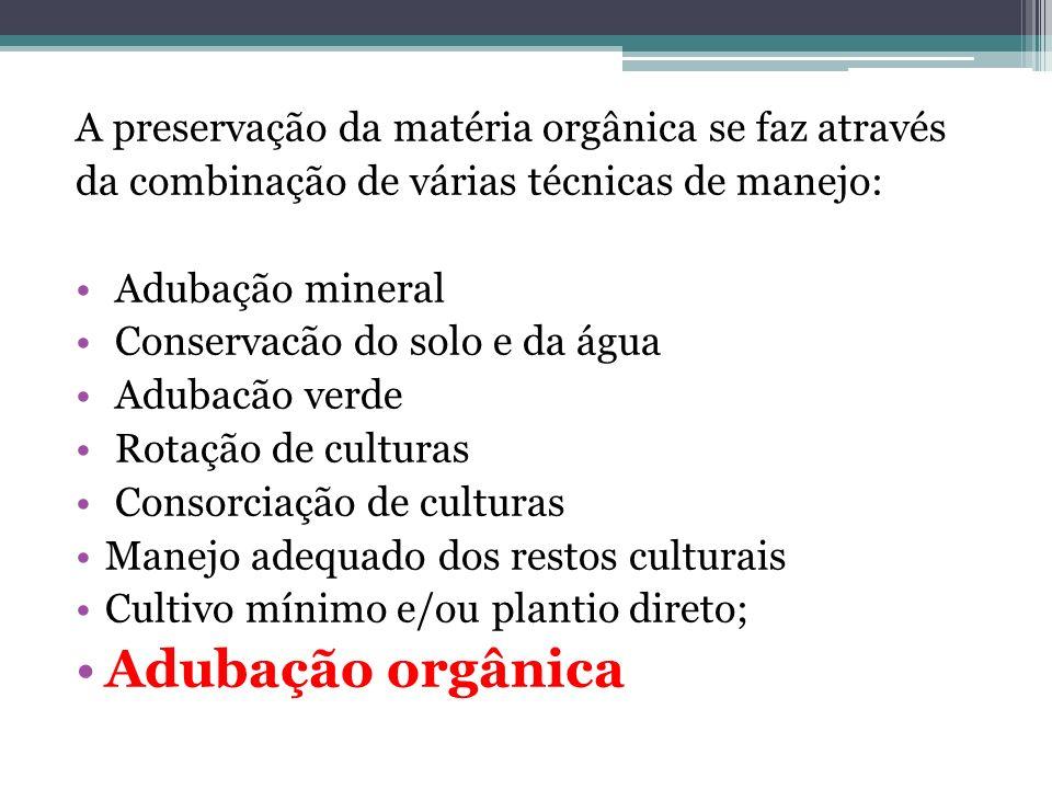 A preservação da matéria orgânica se faz através da combinação de várias técnicas de manejo: Adubação mineral Conservacão do solo e da água Adubacão v